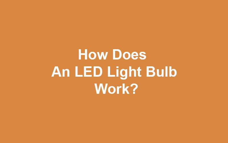 How-Does-an-LED-Light-Bulb-Work