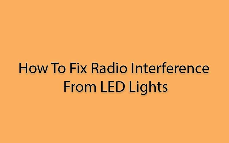 How-To-Fix-Radio-Interference-From-LED-Lights
