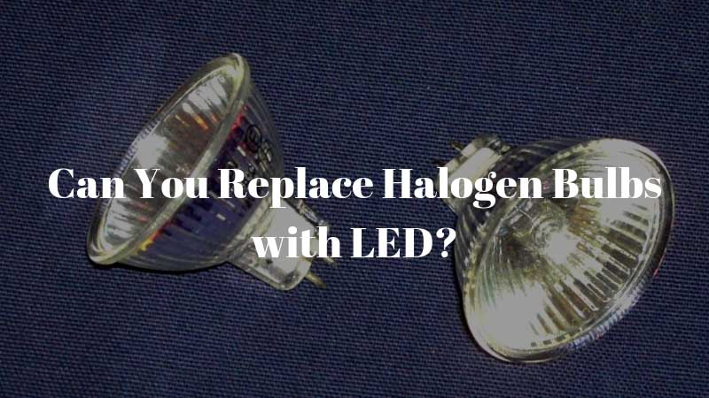 Can-You-Replace-Halogen-Bulbs-with-LED