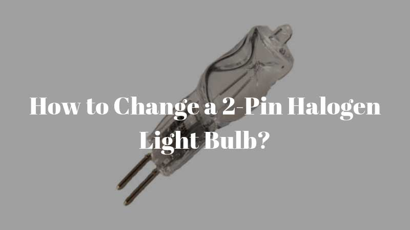 How-to-Change-a-2-Pin-Halogen-Light-Bulb